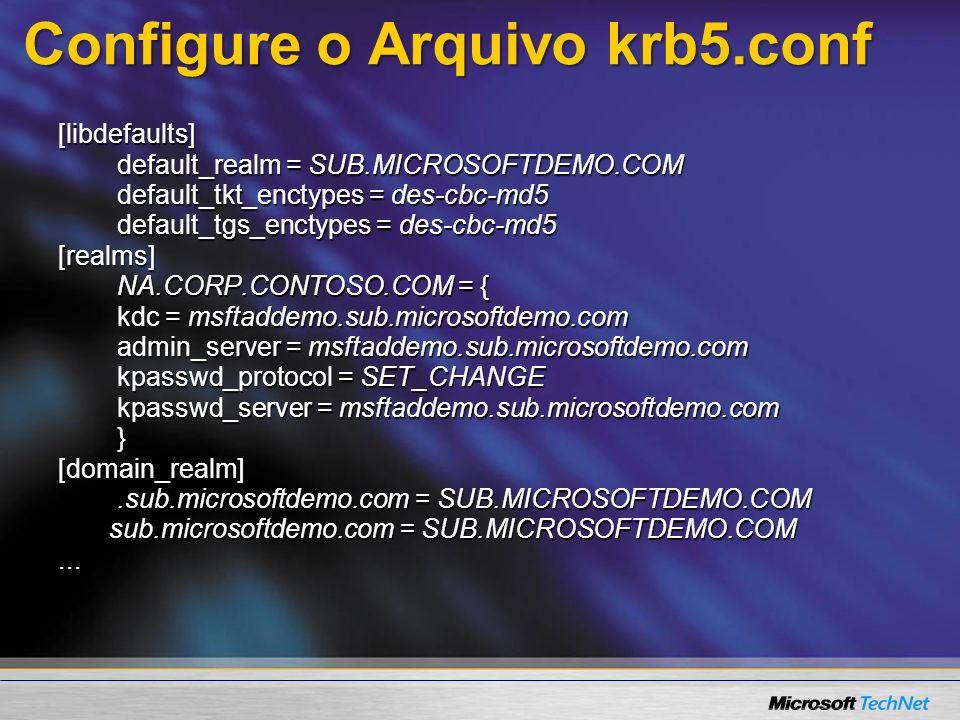 Configure o Arquivo krb5.conf [libdefaults] default_realm = SUB.MICROSOFTDEMO.COM default_realm = SUB.MICROSOFTDEMO.COM default_tkt_enctypes = des-cbc