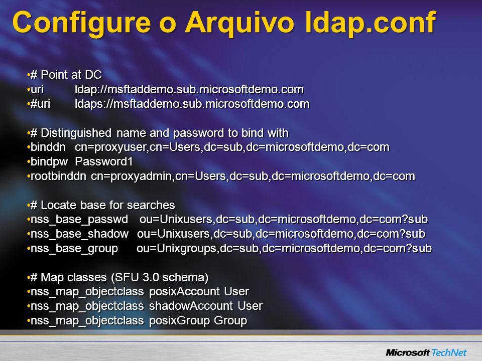 Configure o Arquivo ldap.conf # Point at DC# Point at DC urildap://msftaddemo.sub.microsoftdemo.comurildap://msftaddemo.sub.microsoftdemo.com #urildap