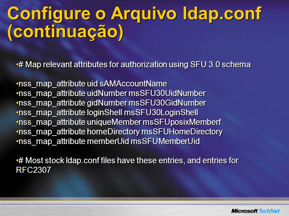 Configure o Arquivo ldap.conf (continuação) # Map relevant attributes for authorization using SFU 3.0 schema# Map relevant attributes for authorizatio