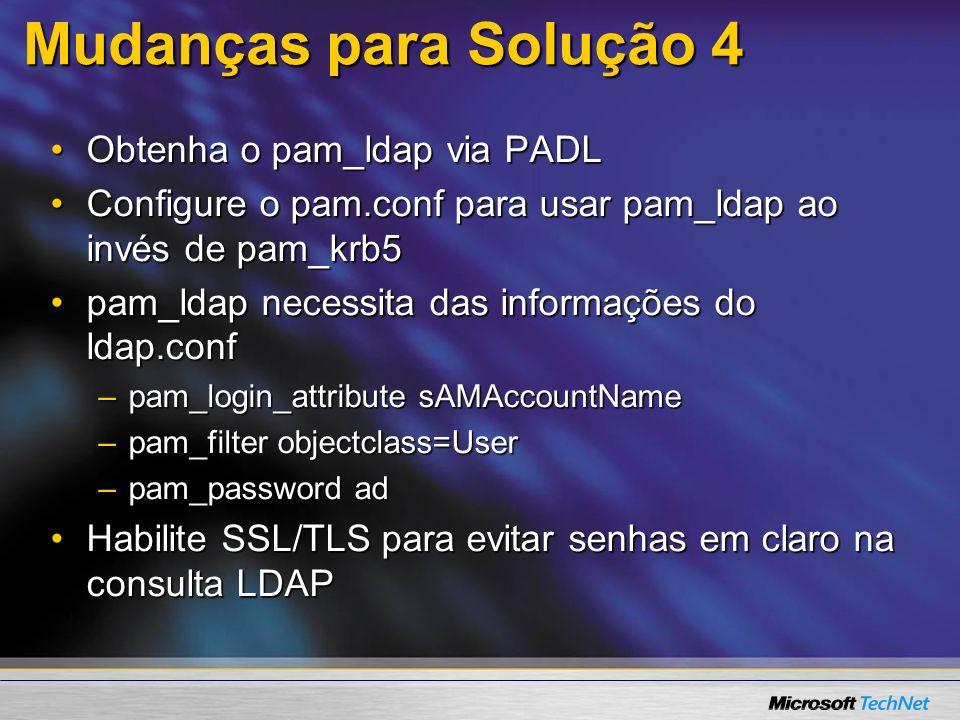 Mudanças para Solução 4 Obtenha o pam_ldap via PADLObtenha o pam_ldap via PADL Configure o pam.conf para usar pam_ldap ao invés de pam_krb5Configure o