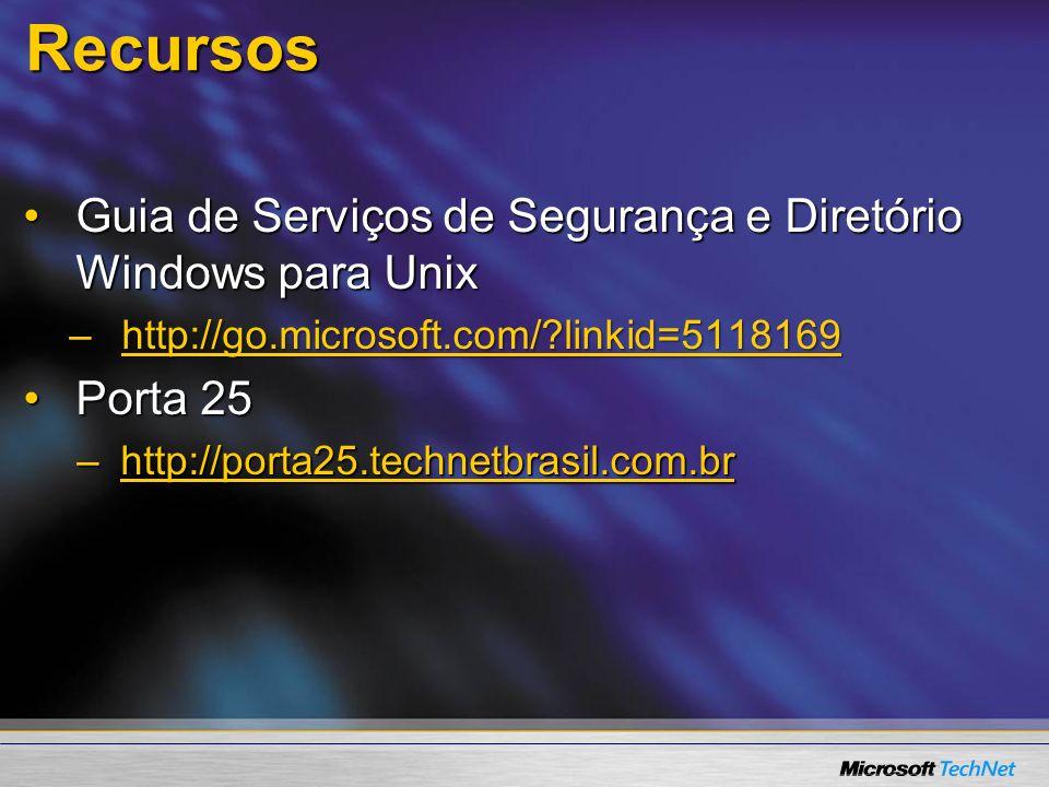 Recursos Guia de Serviços de Segurança e Diretório Windows para UnixGuia de Serviços de Segurança e Diretório Windows para Unix –http://go.microsoft.c