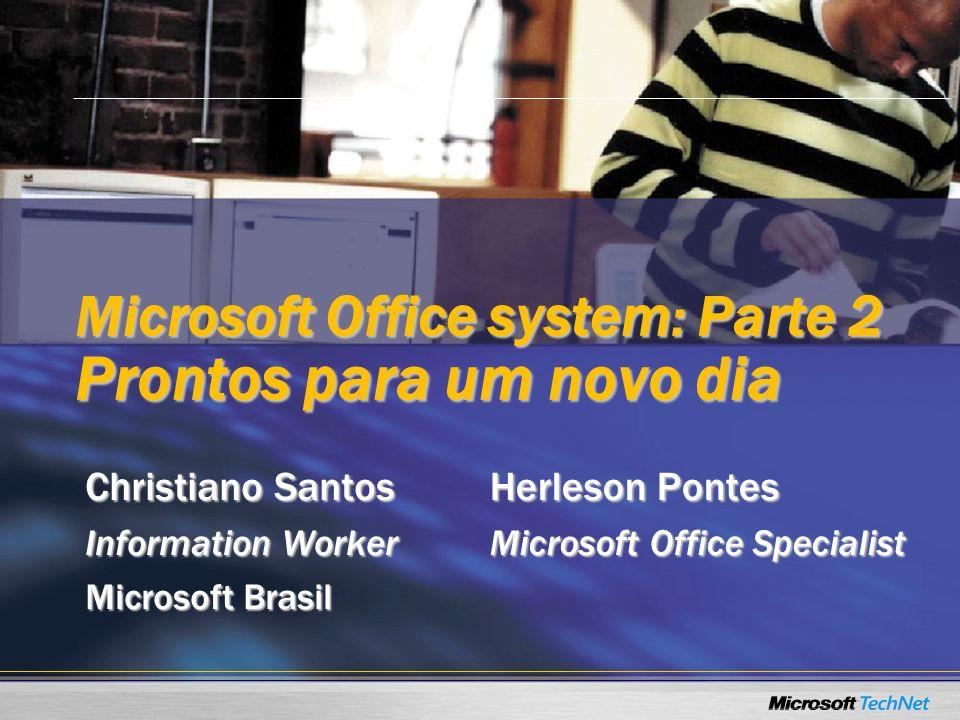 Microsoft Office system: Parte 2 Prontos para um novo dia Christiano Santos Information Worker Microsoft Brasil Herleson Pontes Microsoft Office Speci