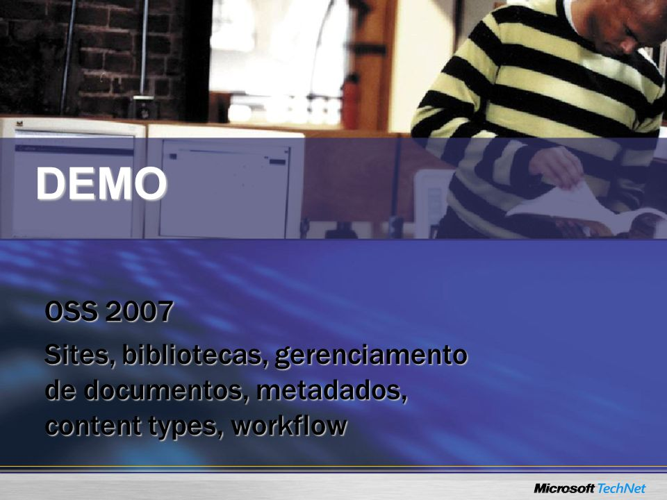 DEMO OSS 2007 Sites, bibliotecas, gerenciamento de documentos, metadados, content types, workflow