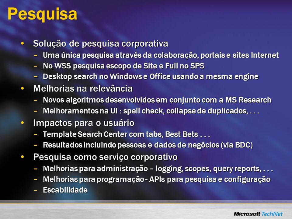 Pesquisa Solução de pesquisa corporativaSolução de pesquisa corporativa –Uma única pesquisa através da colaboração, portais e sites Internet –No WSS p