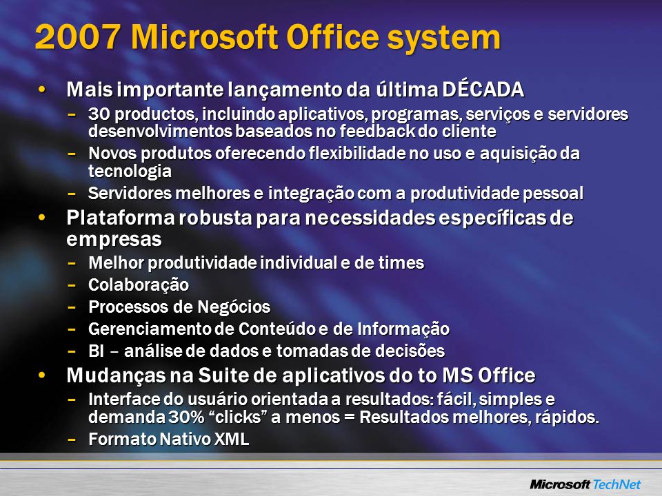 Collaboration Content Management Improved Processes Portals Business intelligence Business intelligence Research Documents Biz Modeling Presentations Biz Data Management CommunicationMgmt Evolução do Microsoft Office