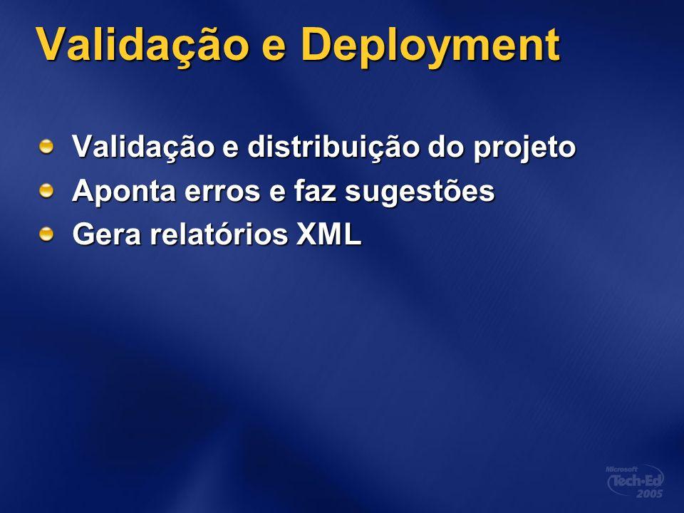 Validação e Deployment Validação e distribuição do projeto Aponta erros e faz sugestões Gera relatórios XML