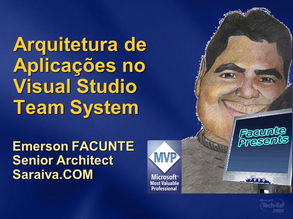 Arquitetura de Aplicações no Visual Studio Team System Emerson FACUNTE Senior Architect Saraiva.COM