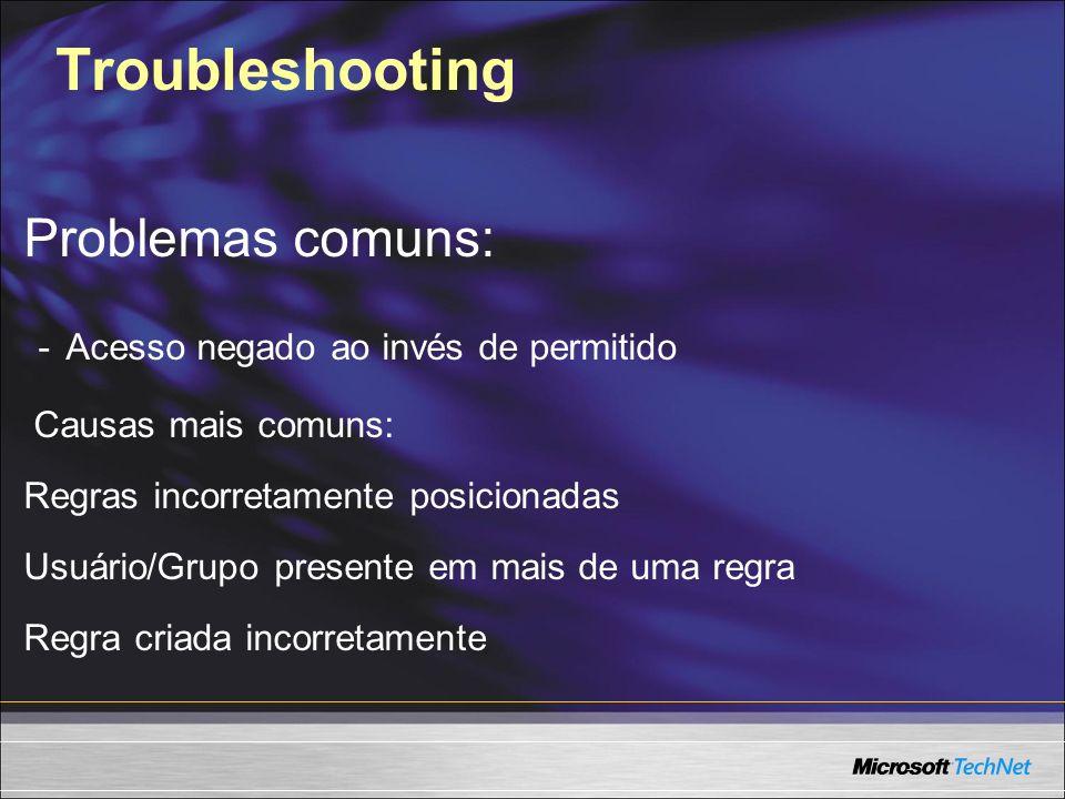Troubleshooting Problemas comuns: - Acesso negado ao invés de permitido Causas mais comuns: Regras incorretamente posicionadas Usuário/Grupo presente