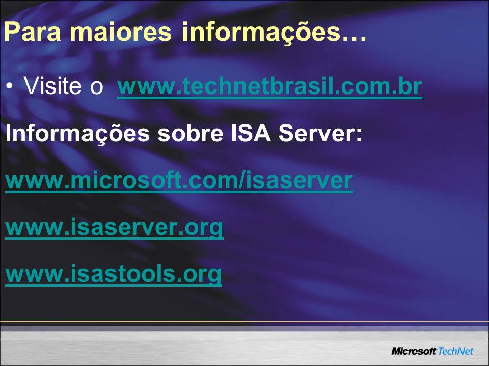 Visite o www.technetbrasil.com.brwww.technetbrasil.com.br Informações sobre ISA Server: www.microsoft.com/isaserver www.isaserver.org www.isastools.or