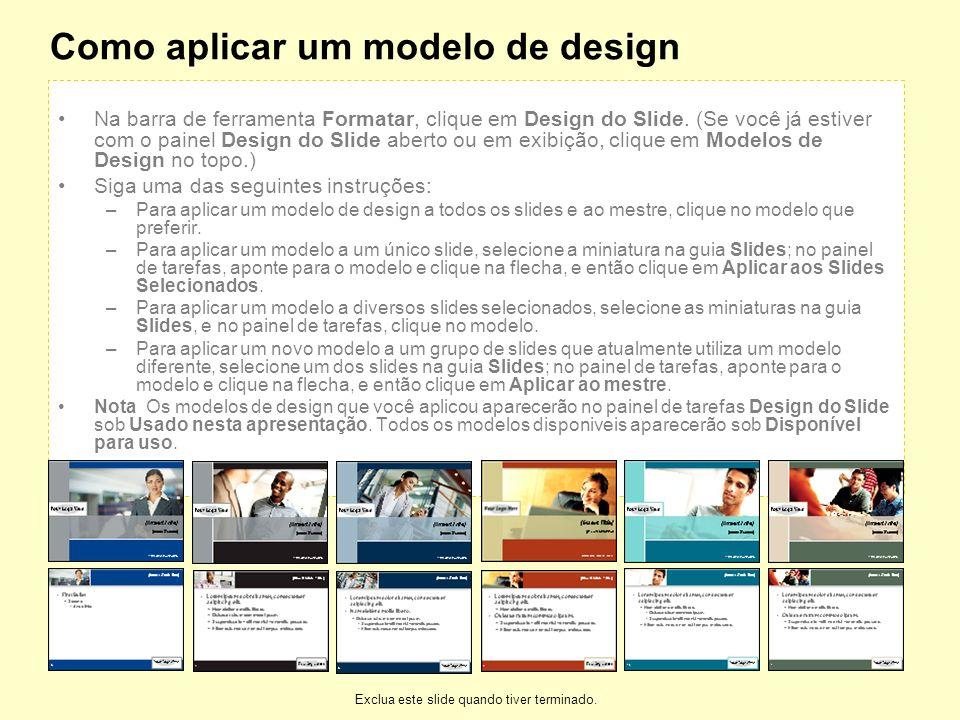 1 Como aplicar um modelo de design Na barra de ferramenta Formatar, clique em Design do Slide. (Se você já estiver com o painel Design do Slide aberto