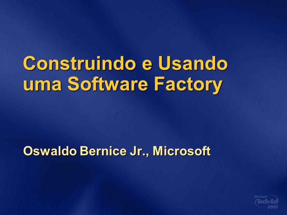 Construindo e Usando uma Software Factory Oswaldo Bernice Jr., Microsoft