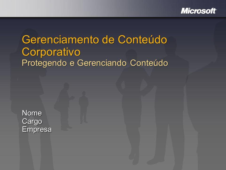 Gerenciamento de Conteúdo Corporativo Protegendo e Gerenciando Conteúdo NomeCargoEmpresa