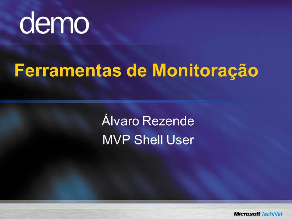 Ferramentas de Monitoração Álvaro Rezende MVP Shell User