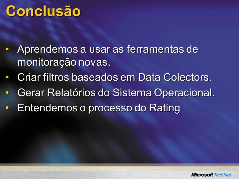Conclusão Aprendemos a usar as ferramentas de monitoração novas.Aprendemos a usar as ferramentas de monitoração novas. Criar filtros baseados em Data