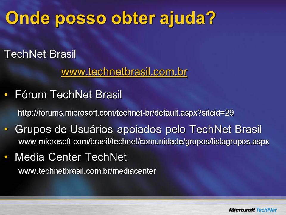 Onde posso obter ajuda? TechNet Brasil www.technetbrasil.com.br Fórum TechNet BrasilFórum TechNet Brasil http://forums.microsoft.com/technet-br/defaul