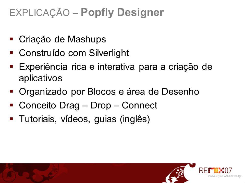Criação de Mashups Construído com Silverlight Experiência rica e interativa para a criação de aplicativos Organizado por Blocos e área de Desenho Conceito Drag – Drop – Connect Tutoriais, vídeos, guias (inglês)