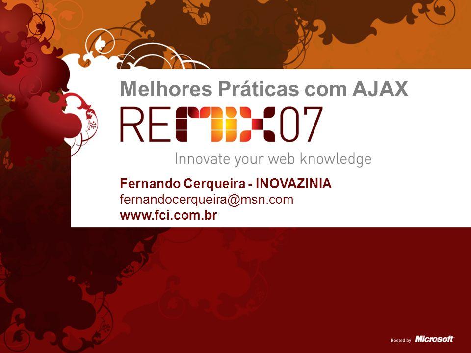 Fernando Cerqueira - INOVAZINIA fernandocerqueira@msn.com www.fci.com.br Melhores Práticas com AJAX
