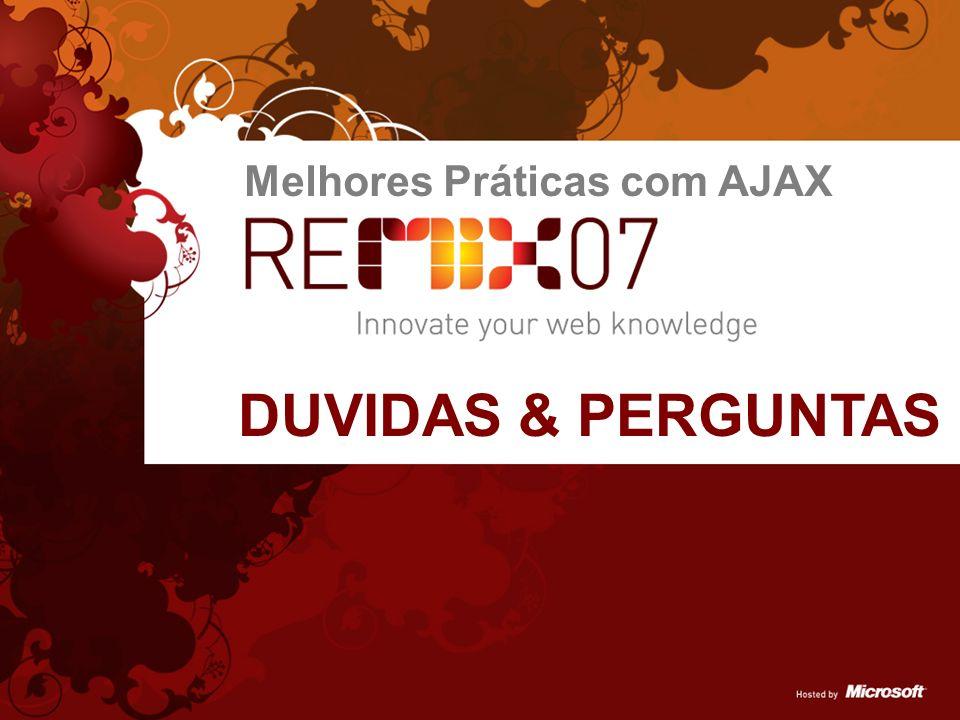 Links Úteis Melhores Práticas com AJAX Sites msdn.com.br codeplex.com ajax.asp.net ajax.asp.net/ajaxtoolkit Blogs fci.com.br -> blog blogs.msdn.com/cguimar weblogs.asp.net/scottgu www.nikhilk.net