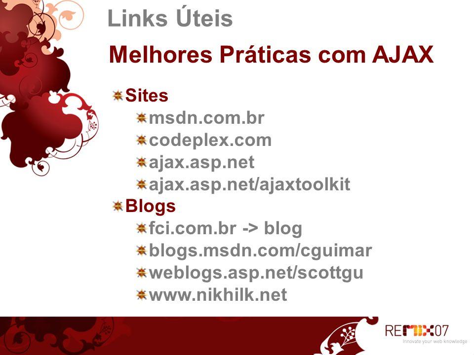 Links Úteis Melhores Práticas com AJAX Sites msdn.com.br codeplex.com ajax.asp.net ajax.asp.net/ajaxtoolkit Blogs fci.com.br -> blog blogs.msdn.com/cg