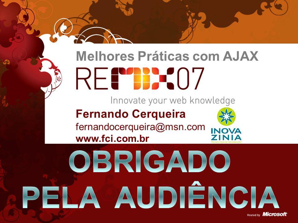 Fernando Cerqueira fernandocerqueira@msn.com www.fci.com.br Melhores Práticas com AJAX