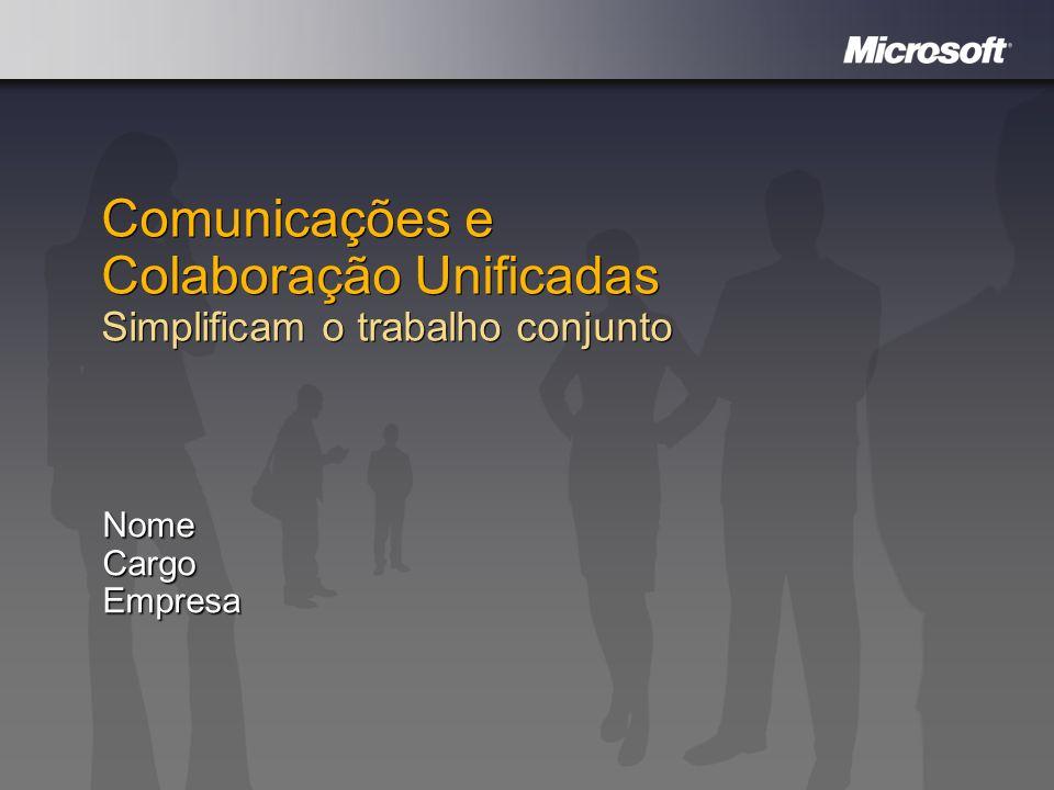 Comunicações e Colaboração Unificadas Simplificam o trabalho conjunto NomeCargoEmpresa
