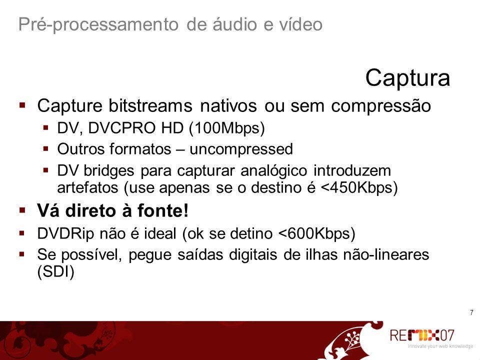 8 Pré-processamento de áudio e vídeo Pré-processamento Tudo o que se faz com o áudio/vídeo antes do encoding propriamente dito Mais importante do que a escolha dos profiles de encoding Muda dramaticamente o resultado final.