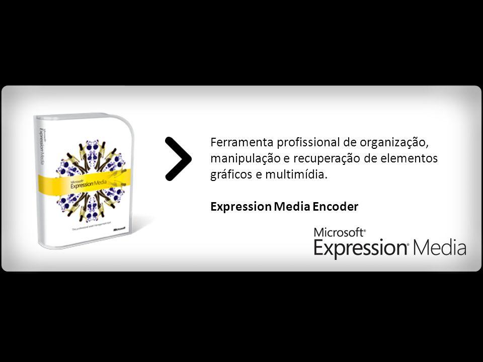 Ferramenta profissional de organização, manipulação e recuperação de elementos gráficos e multimídia. Expression Media Encoder