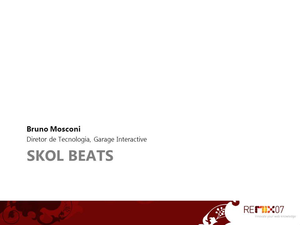SKOL BEATS Bruno Mosconi Diretor de Tecnologia, Garage Interactive