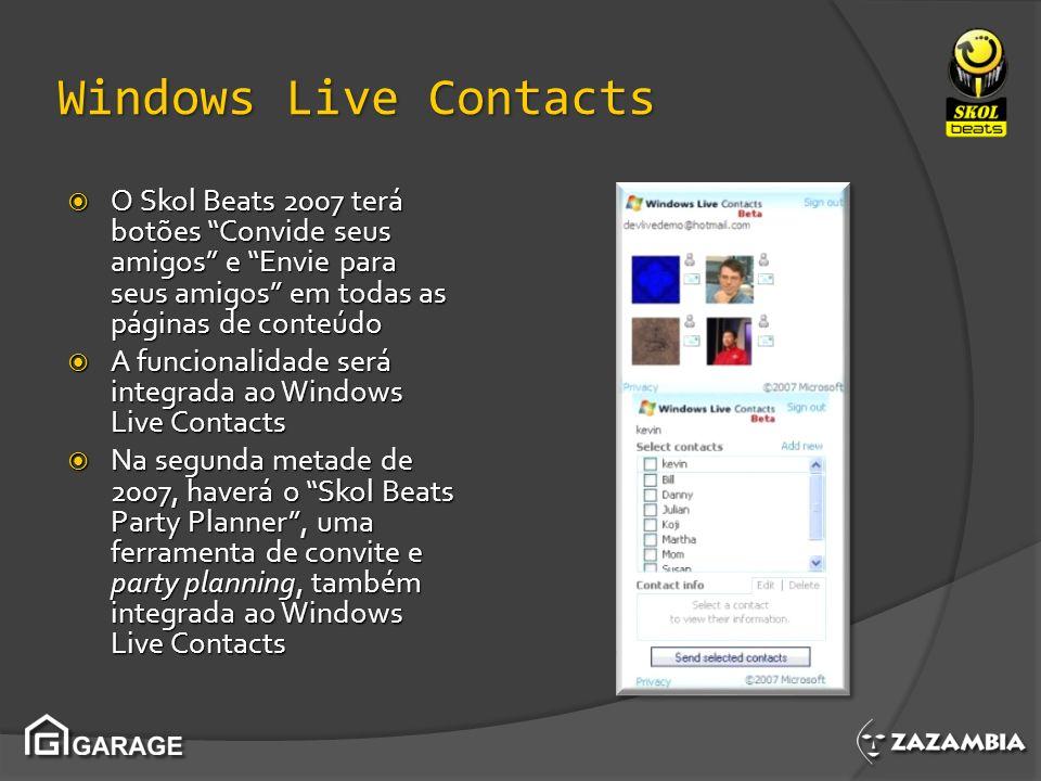 Windows Live Contacts O Skol Beats 2007 terá botões Convide seus amigos e Envie para seus amigos em todas as páginas de conteúdo O Skol Beats 2007 ter