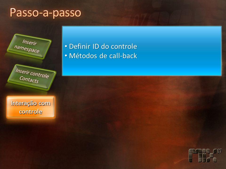 Interação com controle Definir ID do controle Definir ID do controle Métodos de call-back Métodos de call-back