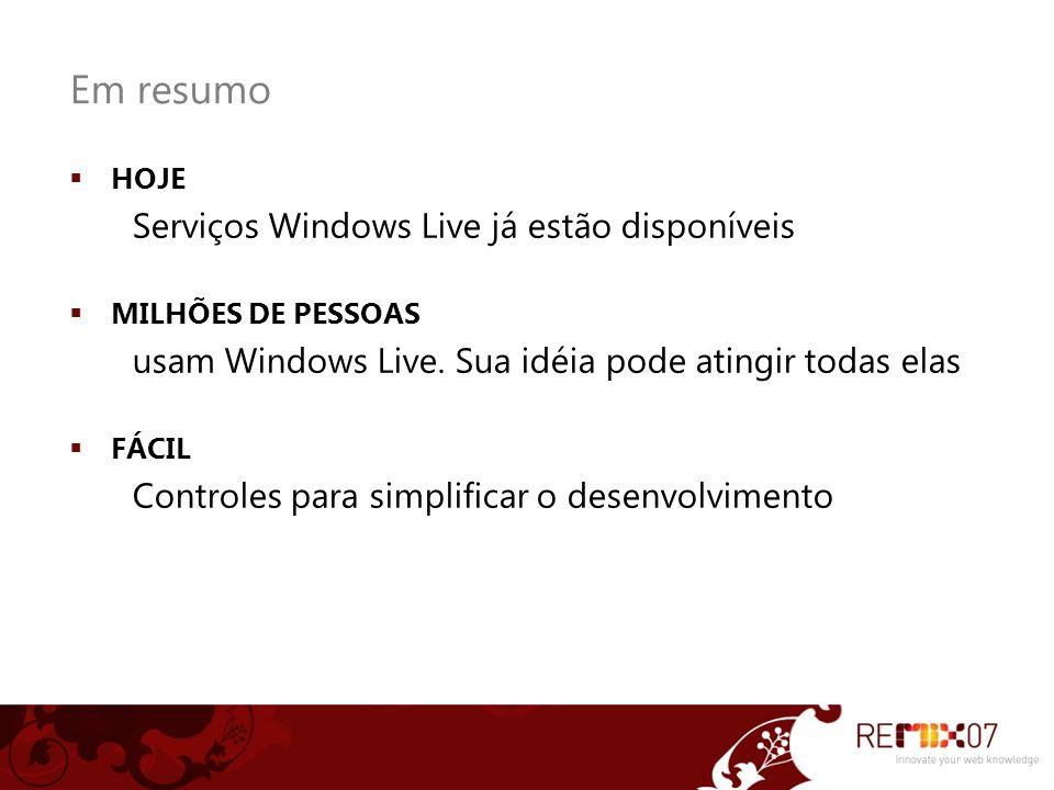 Em resumo HOJE Serviços Windows Live já estão disponíveis MILHÕES DE PESSOAS usam Windows Live. Sua idéia pode atingir todas elas FÁCIL Controles para