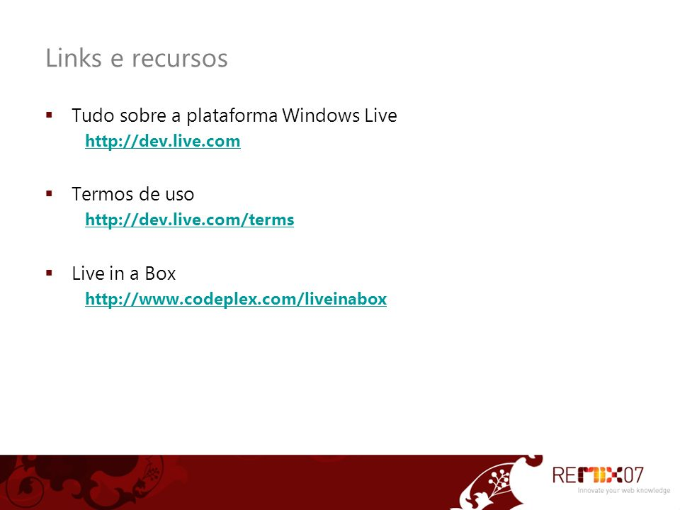 Links e recursos Tudo sobre a plataforma Windows Live   Termos de uso   Live in a Box