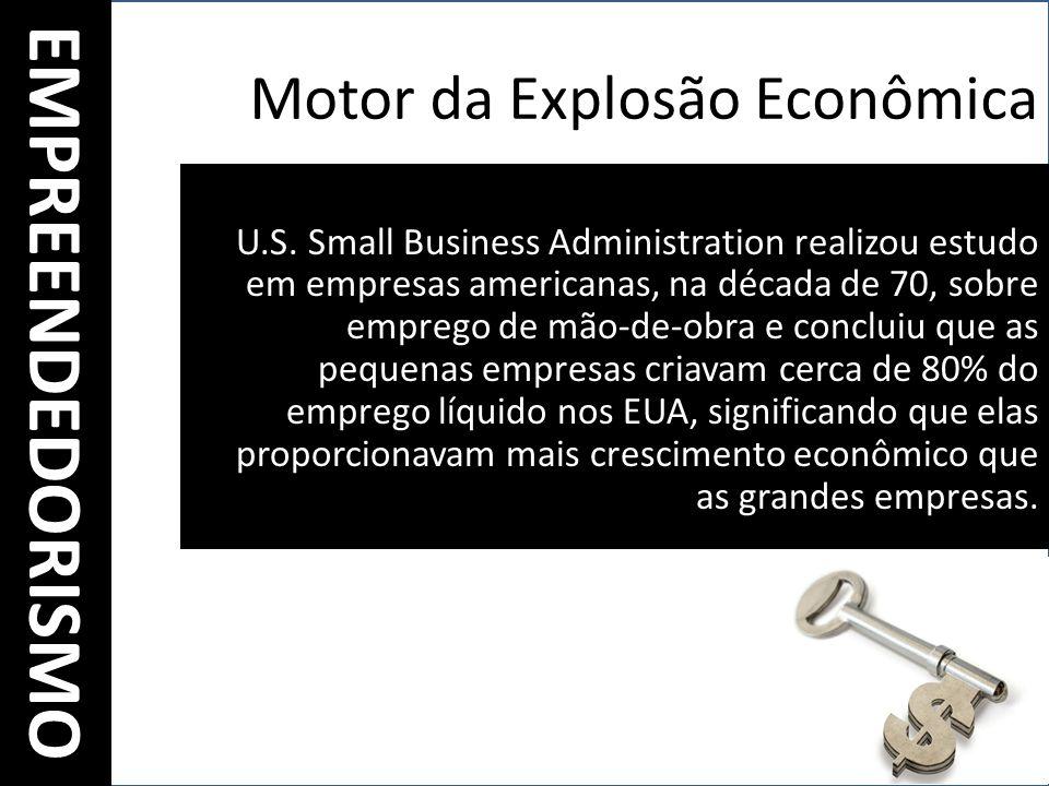 Motor da Explosão Econômica Com o reconhecimento da contribuição do empreendedorismo para a sociedade americana, o emprego nas grandes organizações deixou de ser o primeiro objetivo de quem está procurando trabalho e renda.