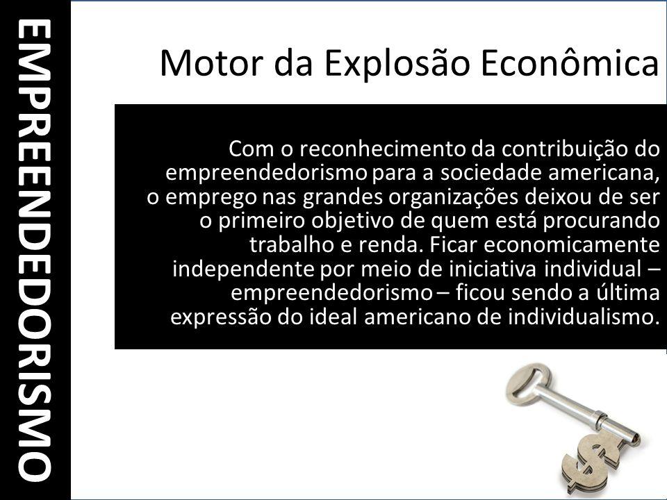 Motor da Explosão Econômica Com o reconhecimento da contribuição do empreendedorismo para a sociedade americana, o emprego nas grandes organizações de