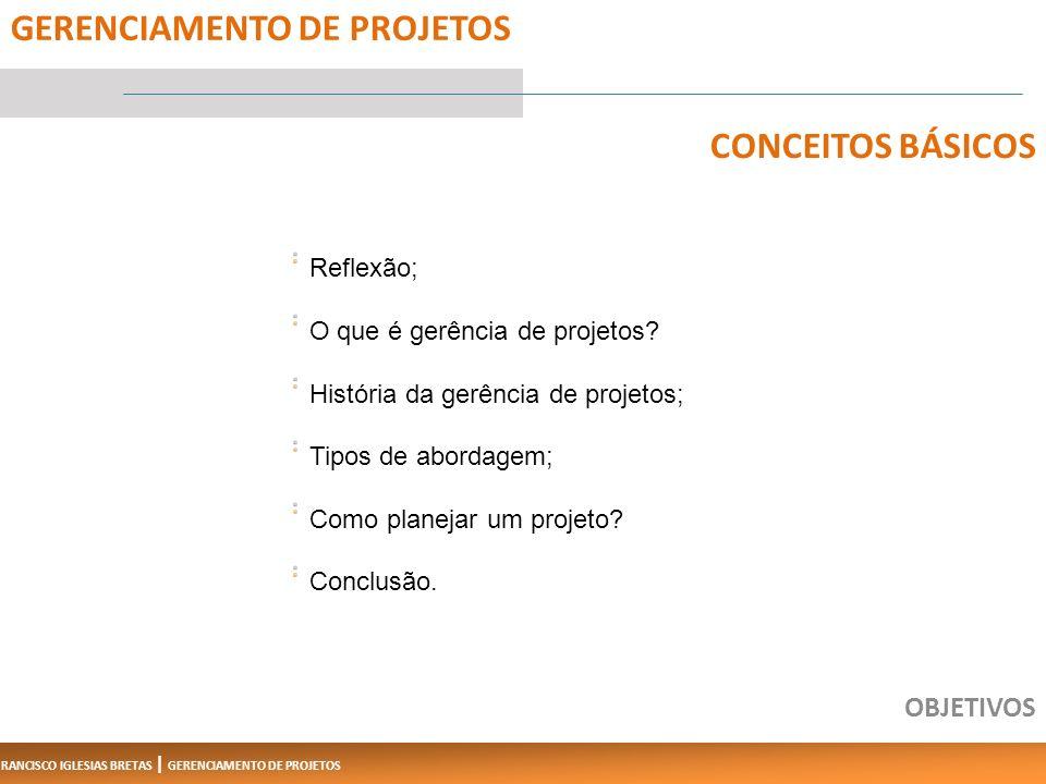 FRANCISCO IGLESIAS BRETAS | GERENCIAMENTO DE PROJETOS Reflexão; O que é gerência de projetos.