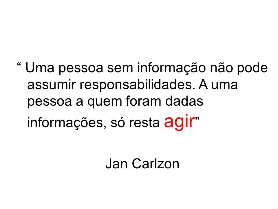 Uma pessoa sem informação não pode assumir responsabilidades. A uma pessoa a quem foram dadas informações, só resta agir Jan Carlzon