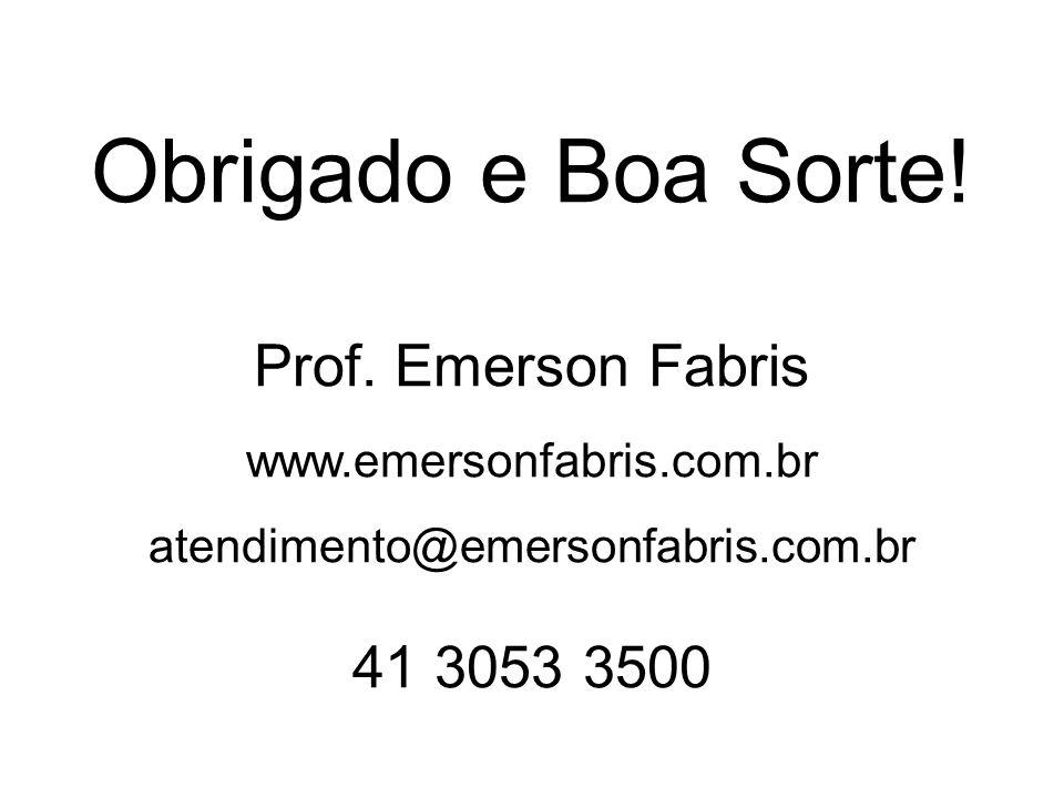Obrigado e Boa Sorte! Prof. Emerson Fabris www.emersonfabris.com.br atendimento@emersonfabris.com.br 41 3053 3500