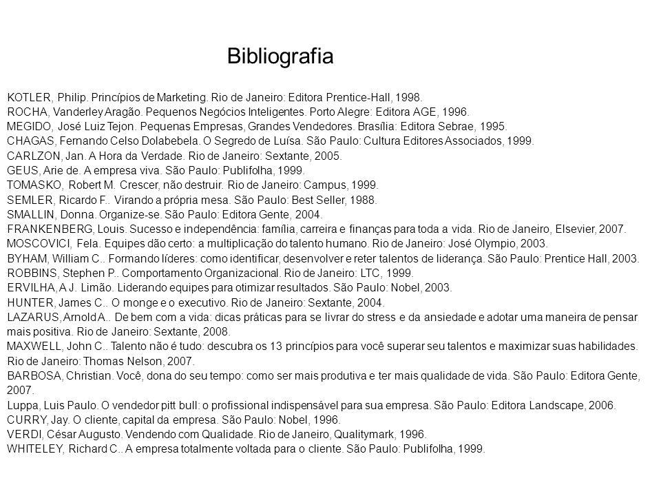 KOTLER, Philip. Princípios de Marketing. Rio de Janeiro: Editora Prentice-Hall, 1998. ROCHA, Vanderley Aragão. Pequenos Negócios Inteligentes. Porto A