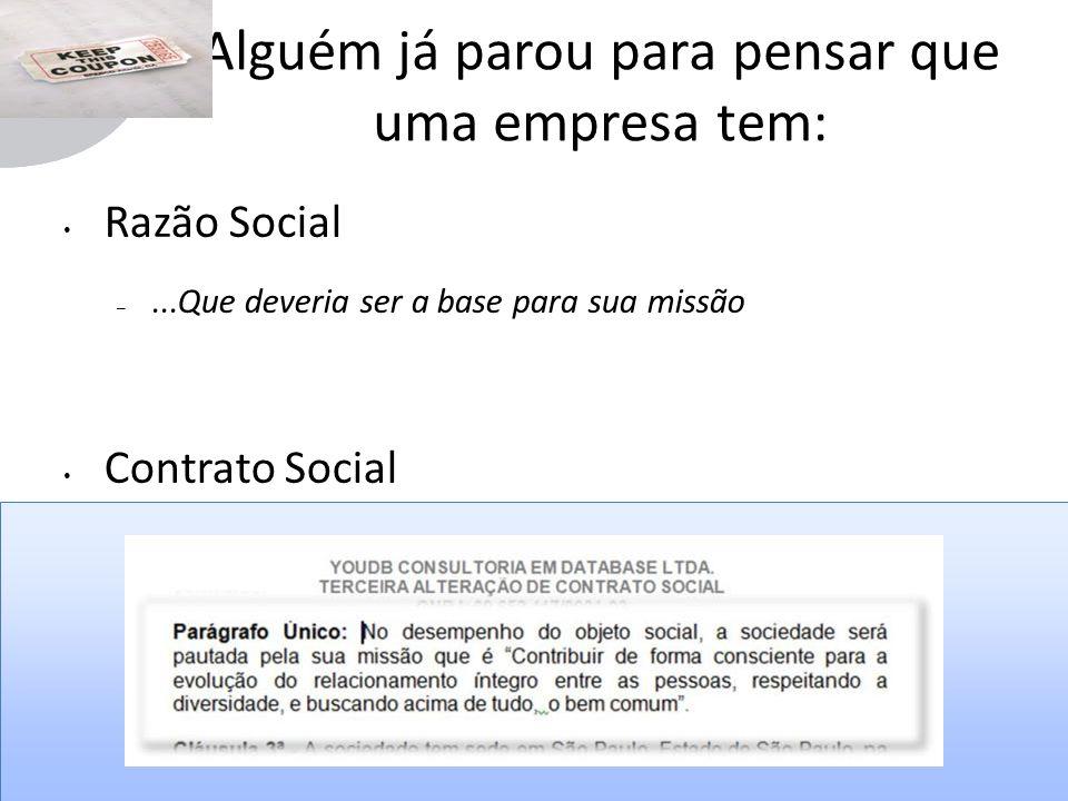 Alguém já parou para pensar que uma empresa tem: Razão Social –...Que deveria ser a base para sua missão Contrato Social –...Que deveria ser o seu pacto com a sociedade