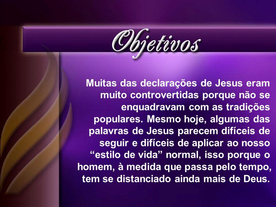 Muitas das declarações de Jesus eram muito controvertidas porque não se enquadravam com as tradições populares. Mesmo hoje, algumas das palavras de Je