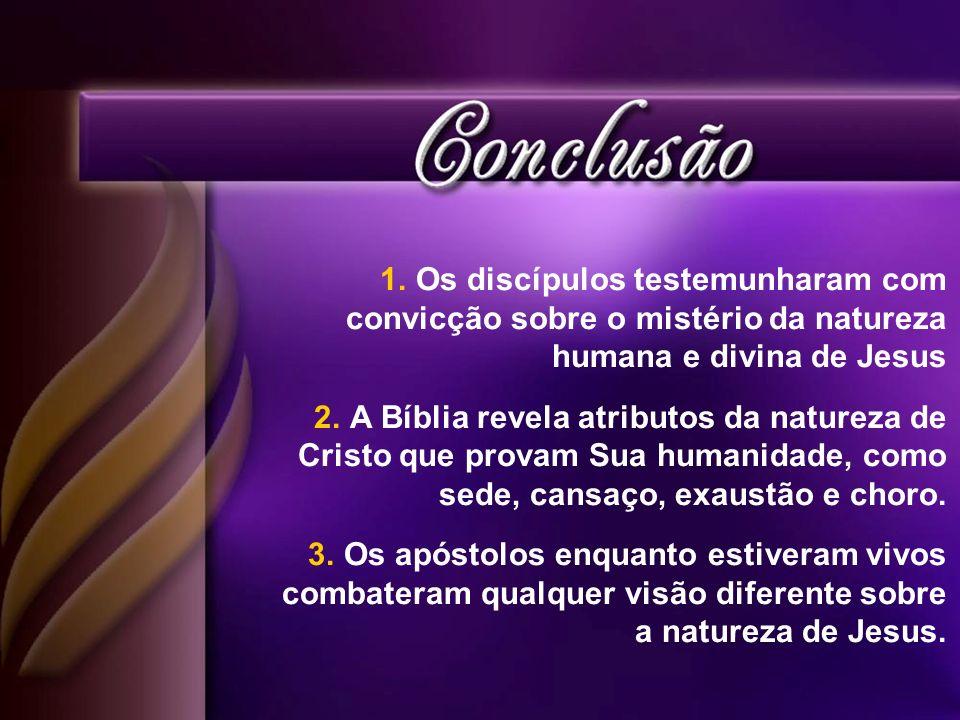 1.Os discípulos testemunharam com convicção sobre o mistério da natureza humana e divina de Jesus 2.A Bíblia revela atributos da natureza de Cristo qu