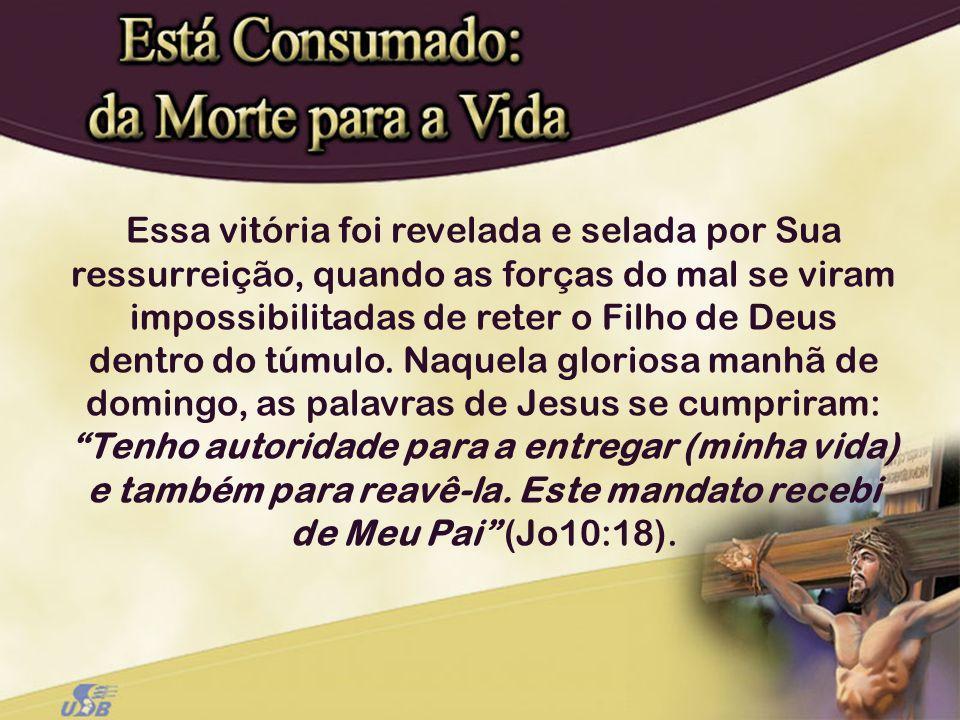 Essa vitória foi revelada e selada por Sua ressurreição, quando as forças do mal se viram impossibilitadas de reter o Filho de Deus dentro do túmulo.