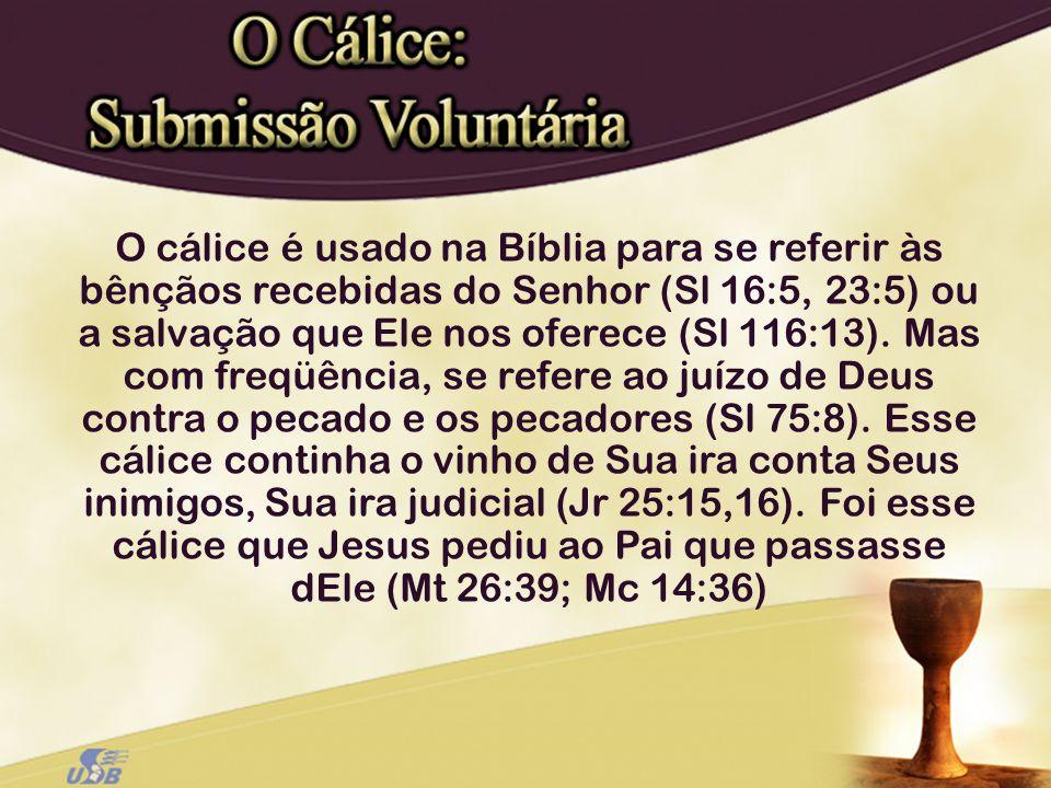O cálice é usado na Bíblia para se referir às bênçãos recebidas do Senhor (Sl 16:5, 23:5) ou a salvação que Ele nos oferece (Sl 116:13). Mas com freqü