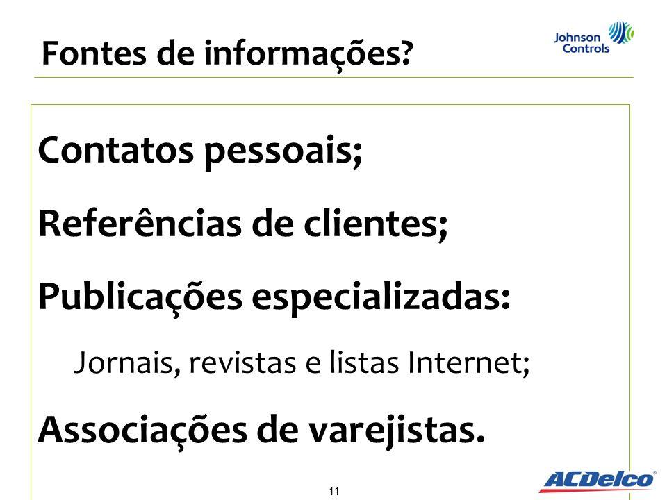 Contatos pessoais; Referências de clientes; Publicações especializadas: Jornais, revistas e listas Internet; Associações de varejistas. Fontes de info