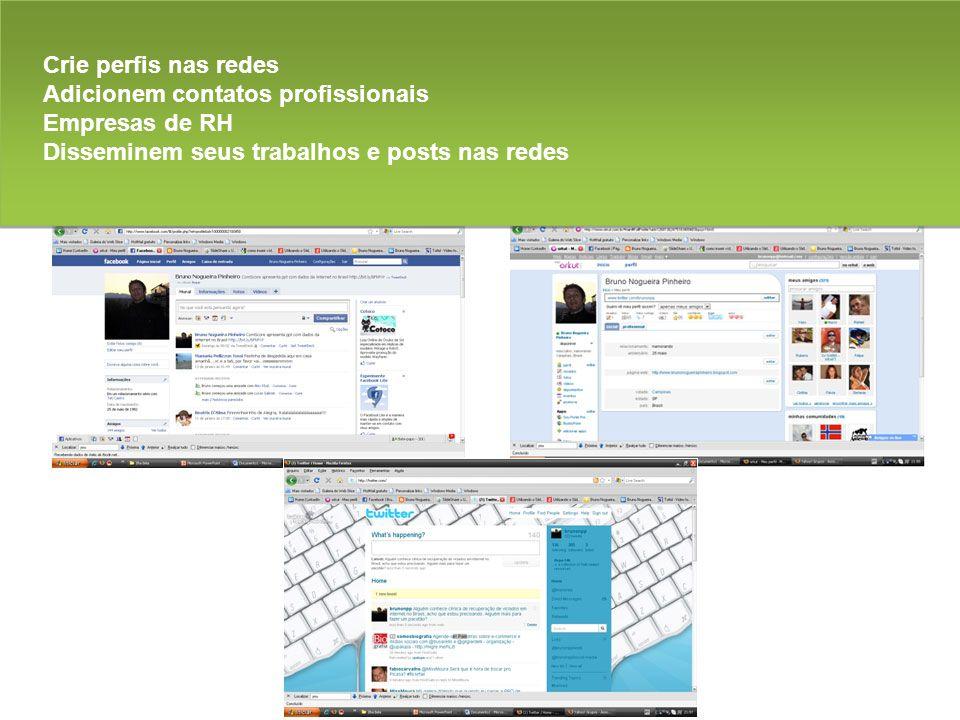 Crie perfis nas redes Adicionem contatos profissionais Empresas de RH Disseminem seus trabalhos e posts nas redes