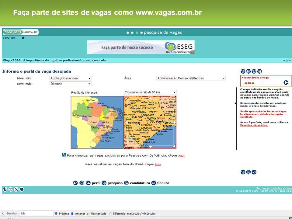 Faça parte de sites de vagas como www.vagas.com.br