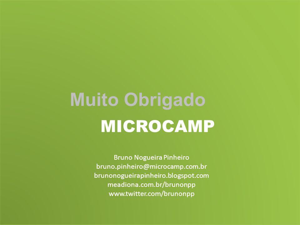 Muito Obrigado MICROCAMP Bruno Nogueira Pinheiro bruno.pinheiro@microcamp.com.br brunonogueirapinheiro.blogspot.com meadiona.com.br/brunonpp www.twitt
