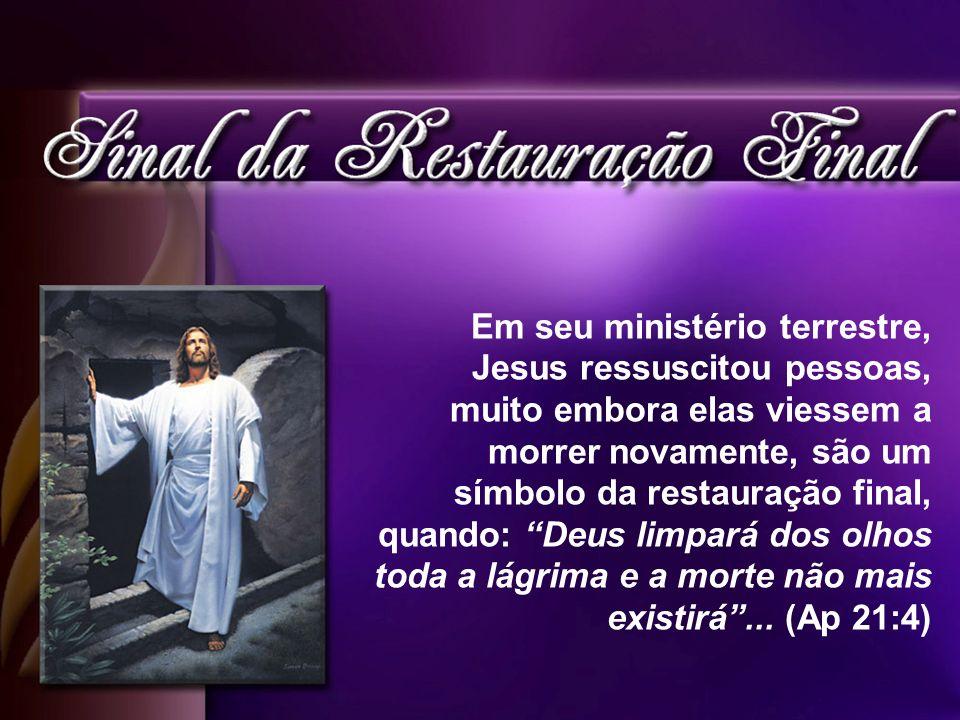 Em seu ministério terrestre, Jesus ressuscitou pessoas, muito embora elas viessem a morrer novamente, são um símbolo da restauração final, quando: Deu