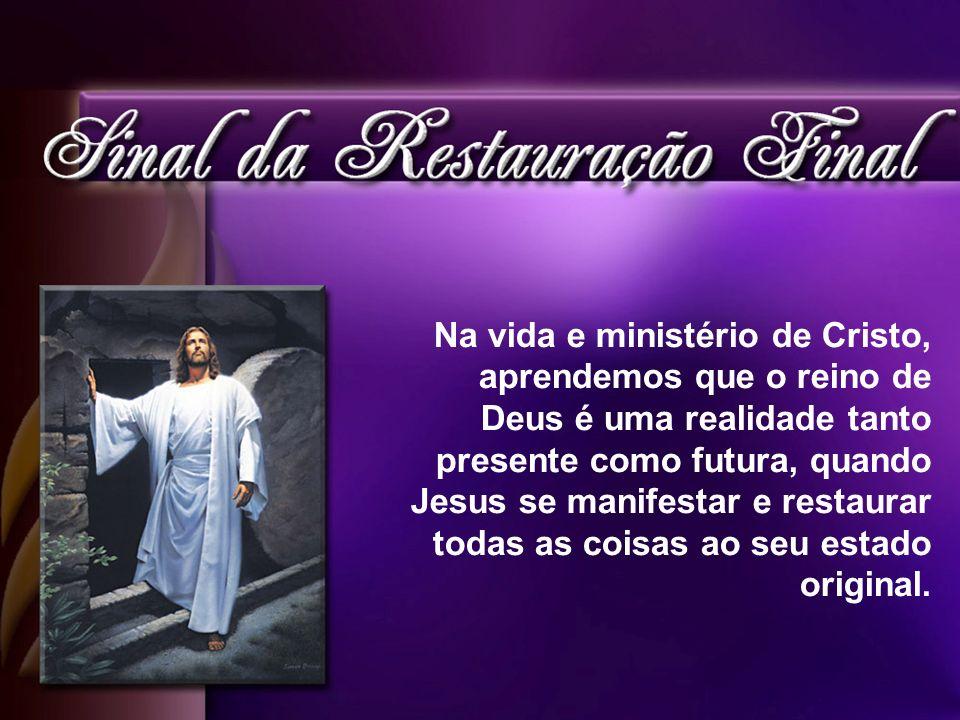 Na vida e ministério de Cristo, aprendemos que o reino de Deus é uma realidade tanto presente como futura, quando Jesus se manifestar e restaurar toda