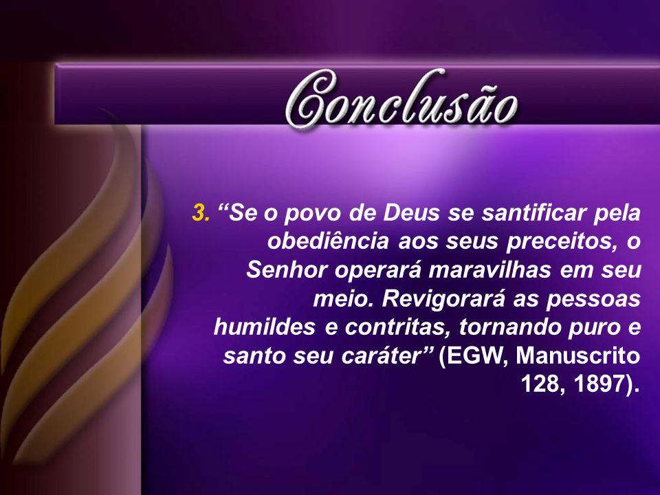 3.Se o povo de Deus se santificar pela obediência aos seus preceitos, o Senhor operará maravilhas em seu meio. Revigorará as pessoas humildes e contri